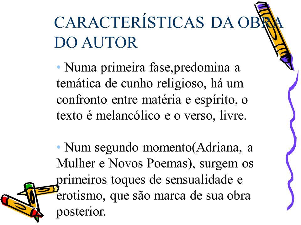 CARACTERÍSTICAS DA OBRA DO AUTOR Numa primeira fase,predomina a temática de cunho religioso, há um confronto entre matéria e espírito, o texto é melan