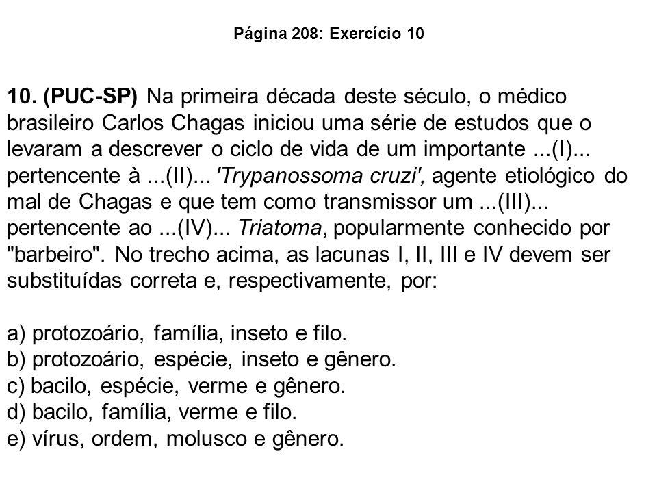 Página 208: Exercício 10 10. (PUC-SP) Na primeira década deste século, o médico brasileiro Carlos Chagas iniciou uma série de estudos que o levaram a