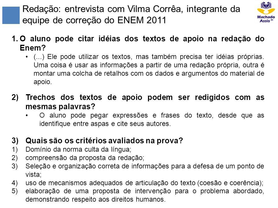Redação: entrevista com Vilma Corrêa, integrante da equipe de correção do ENEM 2011 1.O aluno pode citar idéias dos textos de apoio na redação do Enem
