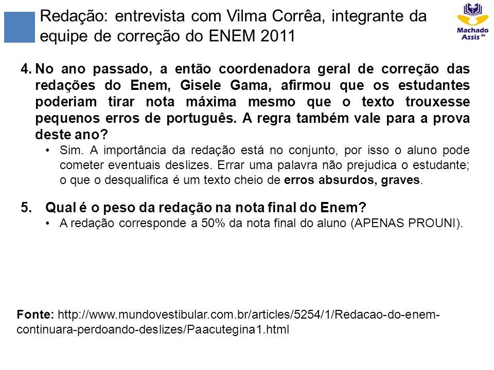Redação: entrevista com Vilma Corrêa, integrante da equipe de correção do ENEM 2011 4.No ano passado, a então coordenadora geral de correção das redaç