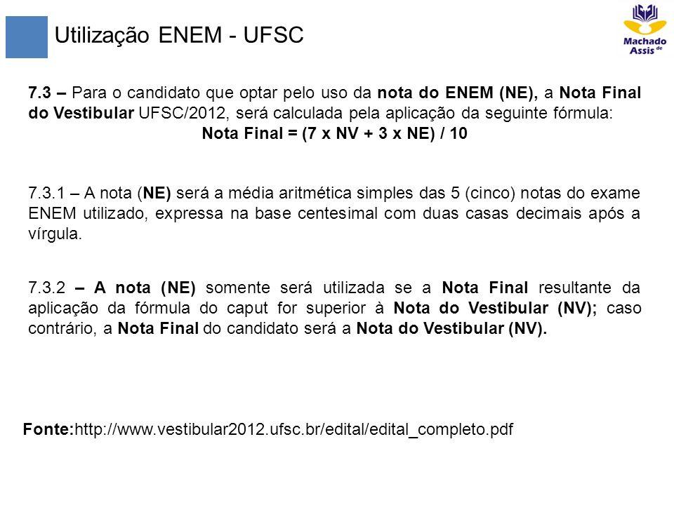 Utilização ENEM - UFSC 7.3 – Para o candidato que optar pelo uso da nota do ENEM (NE), a Nota Final do Vestibular UFSC/2012, será calculada pela aplic