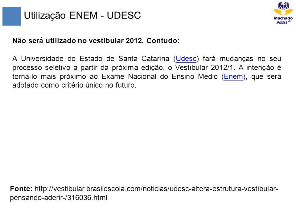Utilização ENEM - UDESC Não será utilizado no vestibular 2012. Contudo: A Universidade do Estado de Santa Catarina (Udesc) fará mudanças no seu proces