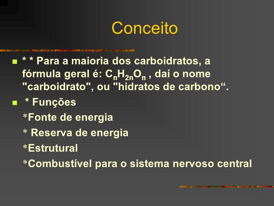 Conceito * * Para a maioria dos carboidratos, a fórmula geral é: C n H 2n O n, daí o nome
