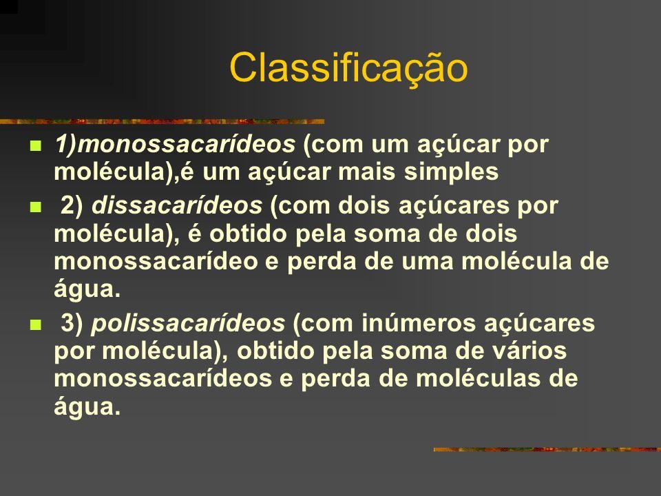 Classificação 1)monossacarídeos (com um açúcar por molécula),é um açúcar mais simples 2) dissacarídeos (com dois açúcares por molécula), é obtido pela