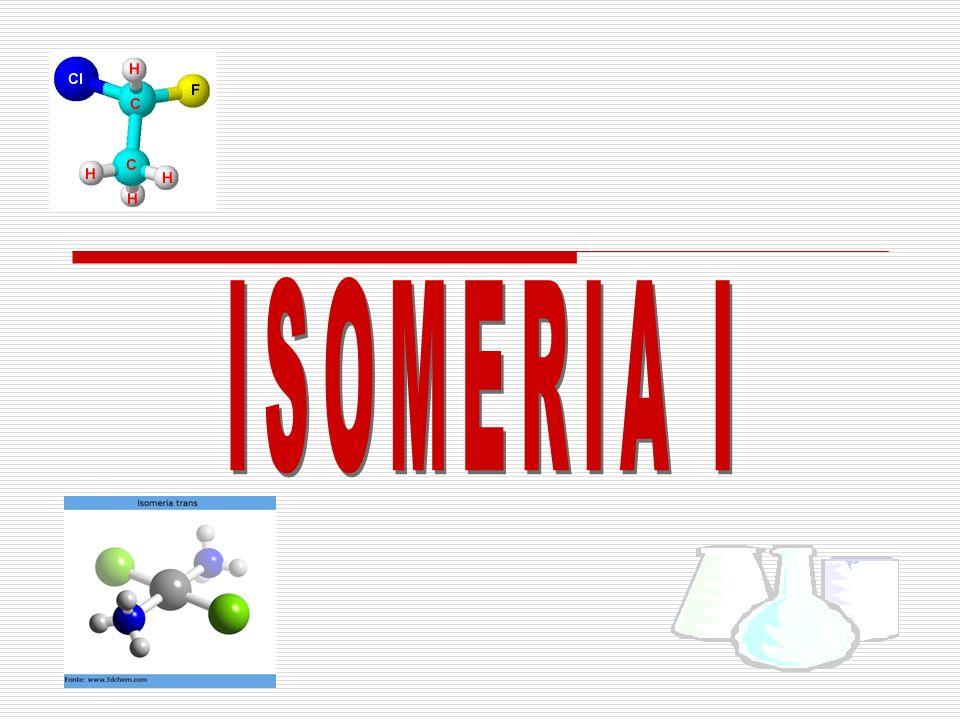 Dois ou mais compostos apresentam mesma fórmula molecular e propriedades diferentes em virtude da disposição diferente dos átomos na molécula.