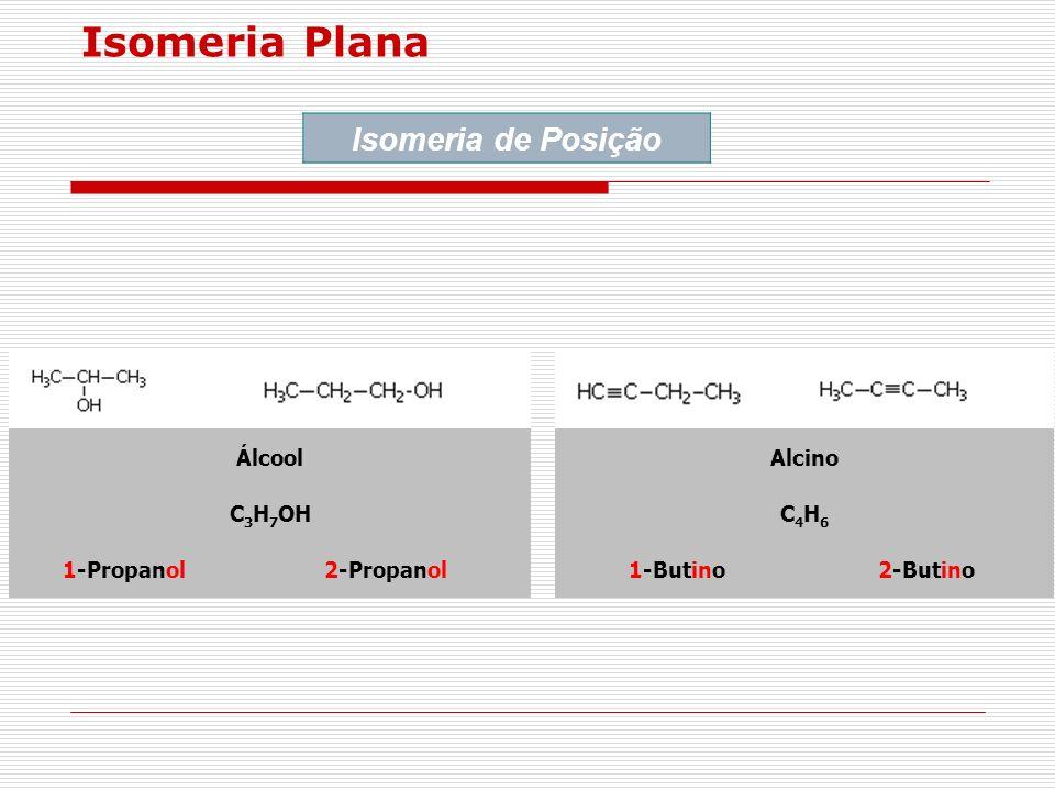Isomeria Plana Isomeria de Posição ÁlcoolAlcino C 3 H 7 OHC4H6C4H6 1-Propanol2-Propanol1-Butino2-Butino