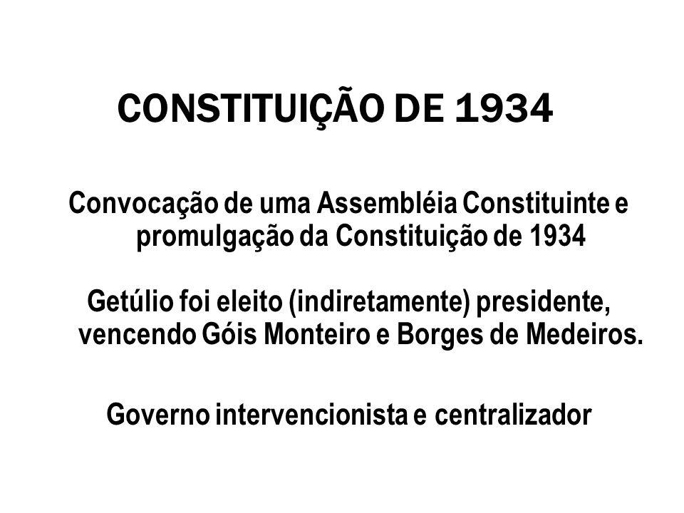 CONSTITUIÇÃO DE 1934 Convocação de uma Assembléia Constituinte e promulgação da Constituição de 1934 Getúlio foi eleito (indiretamente) presidente, ve
