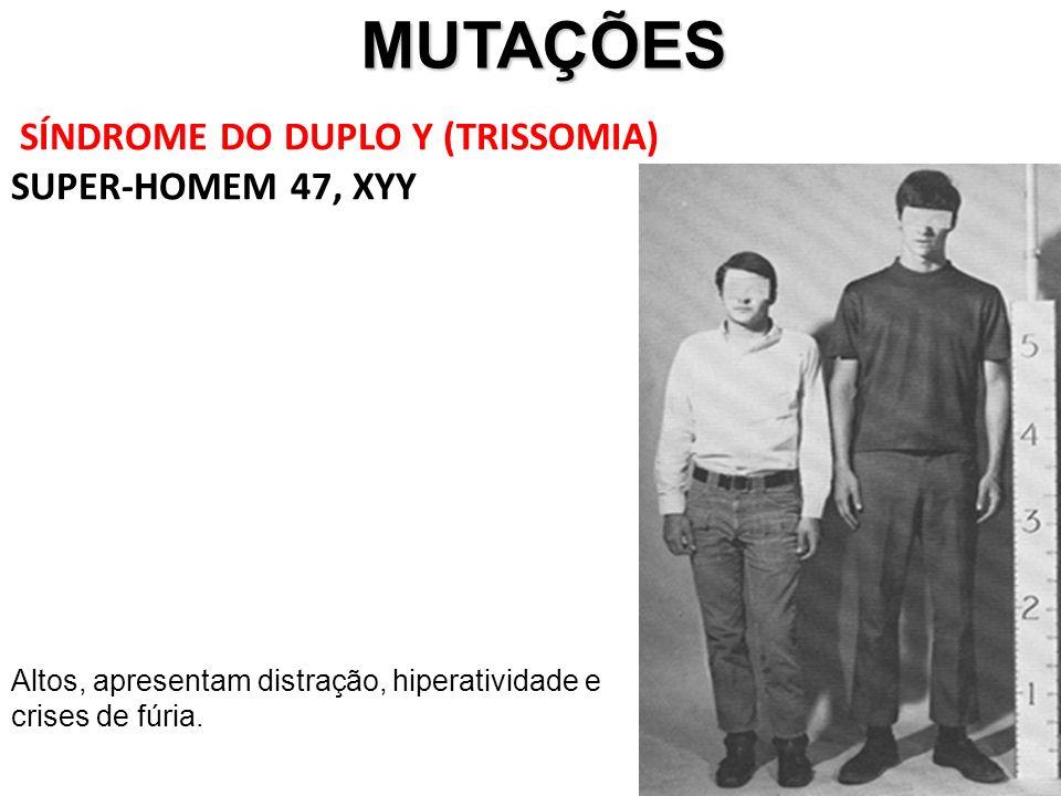 MUTAÇÕES MUTAÇÕES SÍNDROME DO DUPLO Y (TRISSOMIA) SUPER-HOMEM 47, XYY Altos, apresentam distração, hiperatividade e crises de fúria.