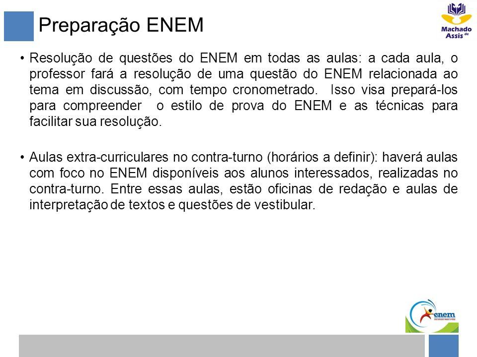 Preparação ENEM Resolução de questões do ENEM em todas as aulas: a cada aula, o professor fará a resolução de uma questão do ENEM relacionada ao tema