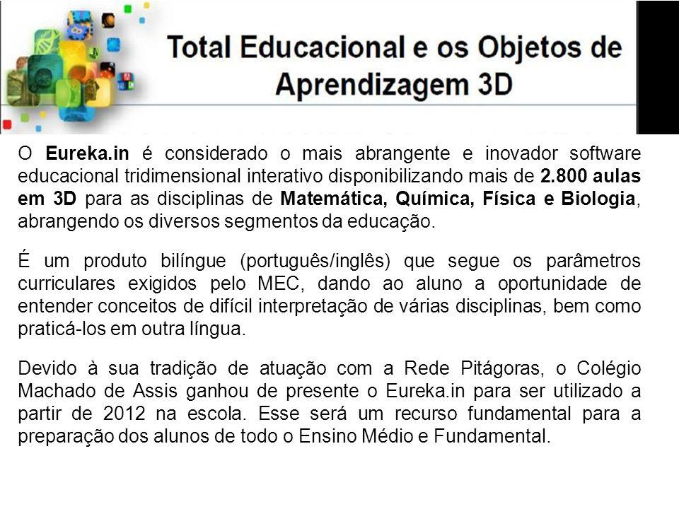 O Eureka.in é considerado o mais abrangente e inovador software educacional tridimensional interativo disponibilizando mais de 2.800 aulas em 3D para