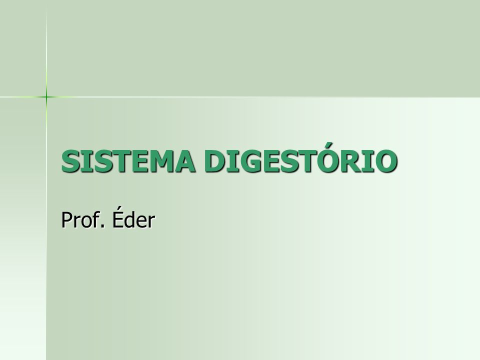 SISTEMA DIGESTÓRIO Prof. Éder