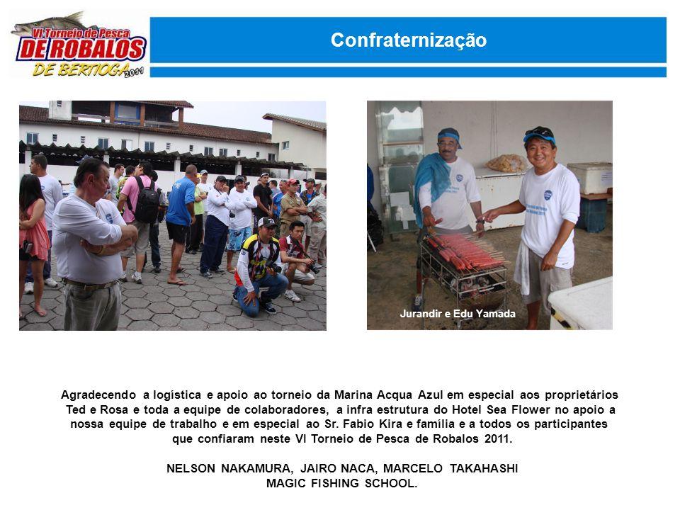 Confraternização Agradecendo a logística e apoio ao torneio da Marina Acqua Azul em especial aos proprietários Ted e Rosa e toda a equipe de colaborad