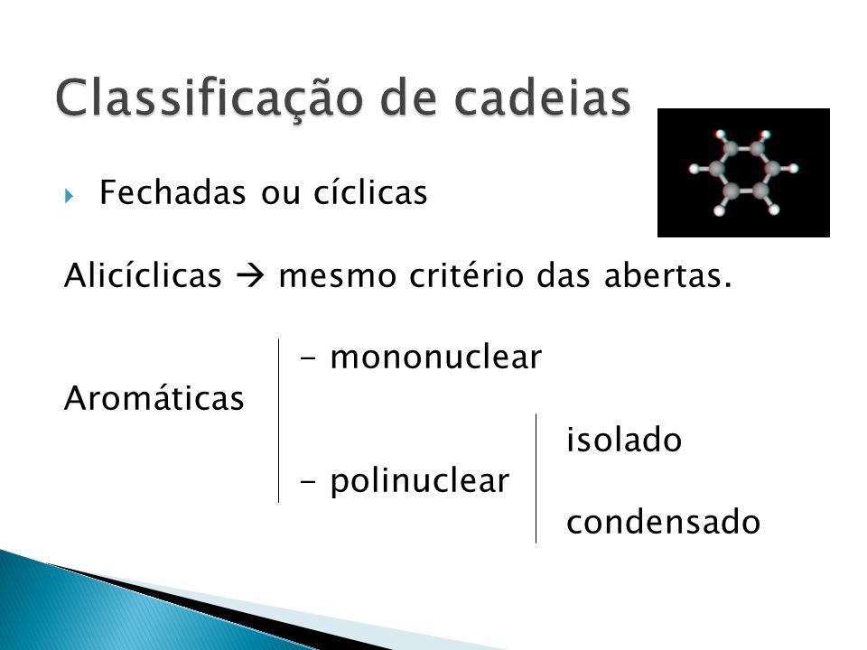 CH3 – CH – CH3 | CH3 CH3 – CH2 – CH3 - normal Disposição - ramificada CH3 – CH2 – CH3 CH3 – CH = CH3 - saturada Ligação - insaturada CH3 – CH2 – CH3 C