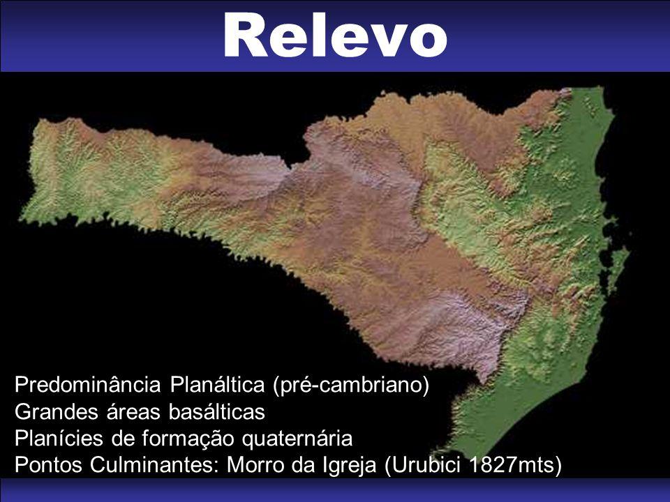 Predominância Planáltica (pré-cambriano) Grandes áreas basálticas Planícies de formação quaternária Pontos Culminantes: Morro da Igreja (Urubici 1827mts) Relevo
