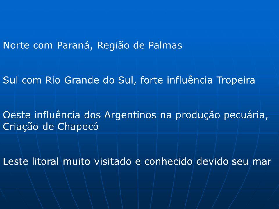 Norte com Paraná, Região de Palmas Sul com Rio Grande do Sul, forte influência Tropeira Oeste influência dos Argentinos na produção pecuária, Criação