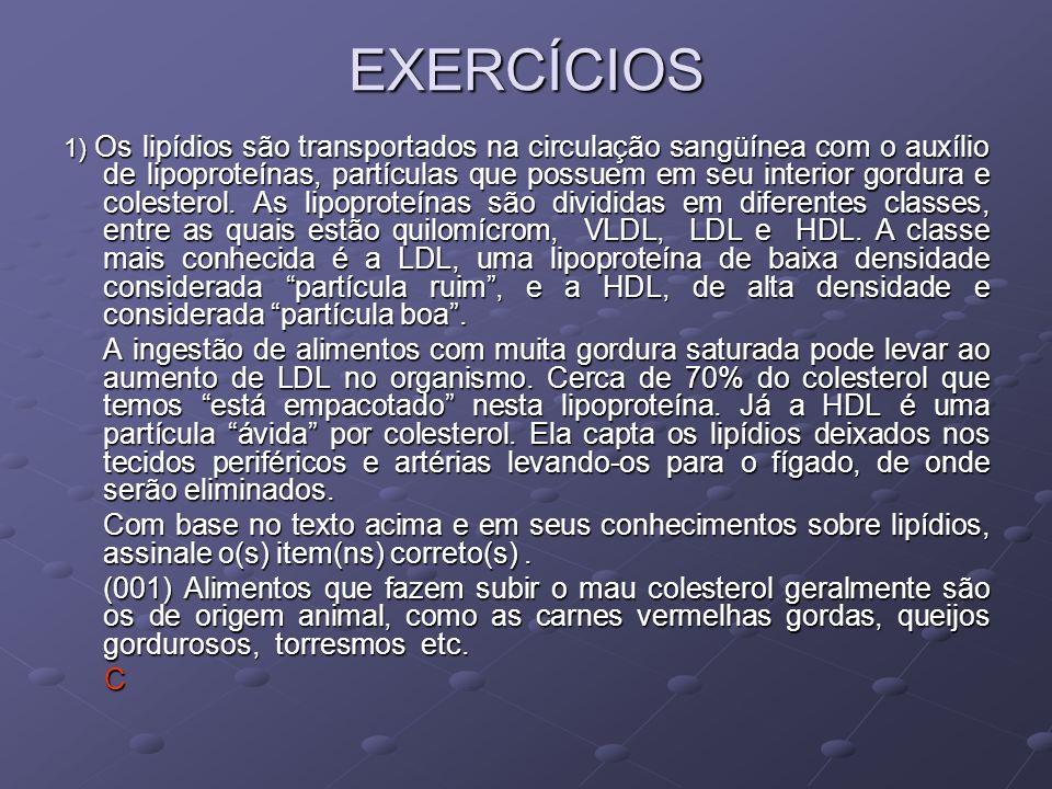 EXERCÍCIOS 1) Os lipídios são transportados na circulação sangüínea com o auxílio de lipoproteínas, partículas que possuem em seu interior gordura e c