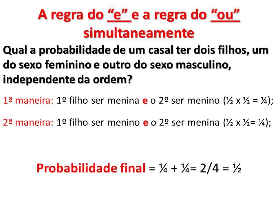 A regra do e e a regra do ou simultaneamente Qual a probabilidade de um casal ter dois filhos, um do sexo feminino e outro do sexo masculino, independente da ordem.