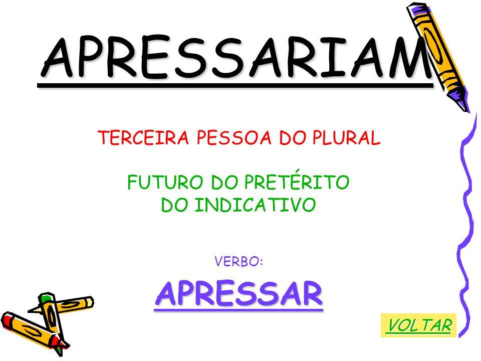 APRESSARIAM TERCEIRA PESSOA DO PLURAL FUTURO DO PRETÉRITO DO INDICATIVO VERBO:APRESSAR VOLTAR