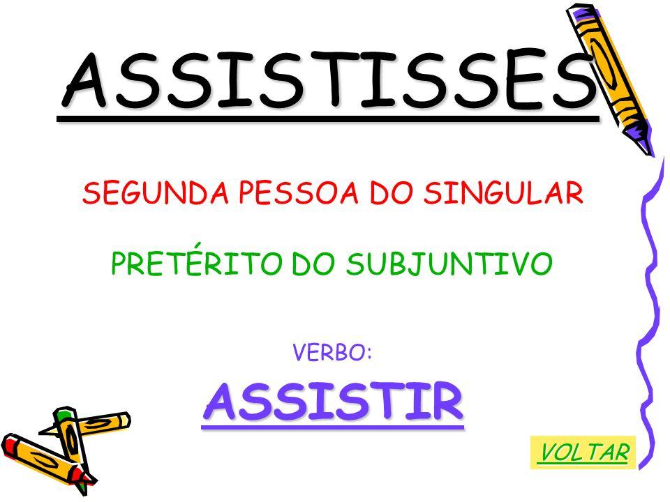 ASSISTISSES SEGUNDA PESSOA DO SINGULAR PRETÉRITO DO SUBJUNTIVO VERBO:ASSISTIR VOLTAR