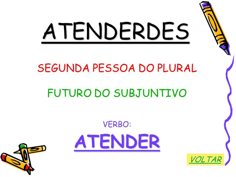 ATENDERDES SEGUNDA PESSOA DO PLURAL FUTURO DO SUBJUNTIVO VERBO:ATENDER VOLTAR