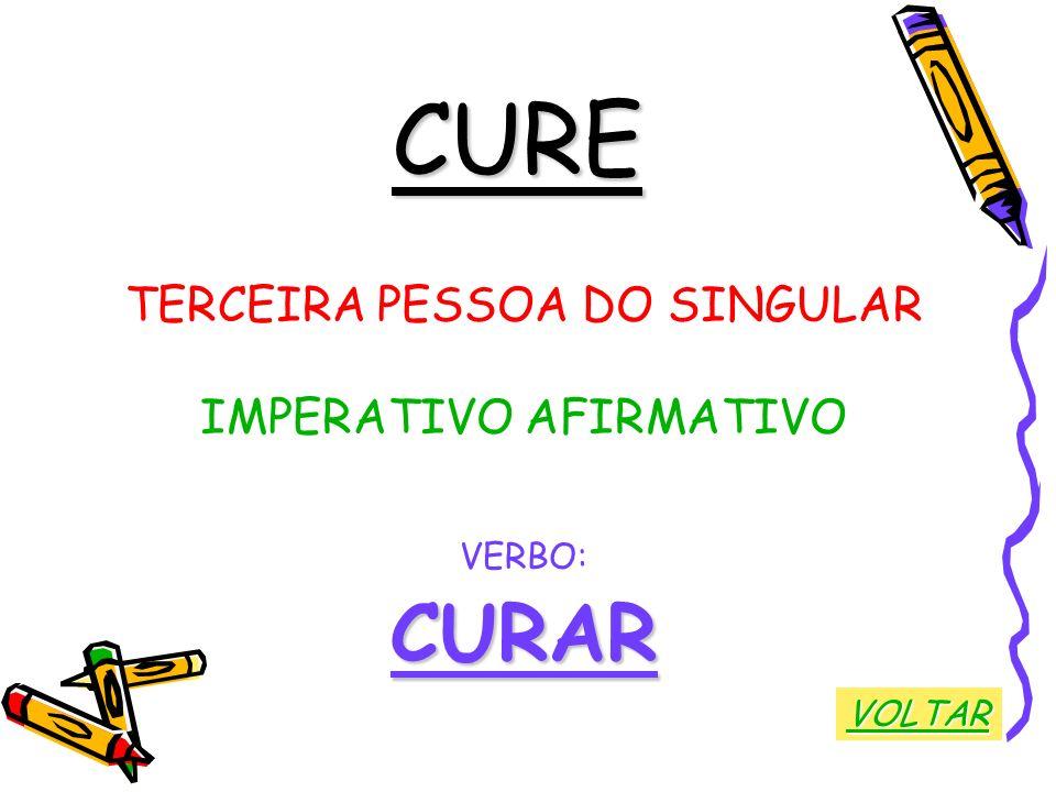 CURE TERCEIRA PESSOA DO SINGULAR IMPERATIVO AFIRMATIVO VERBO:CURAR VOLTAR