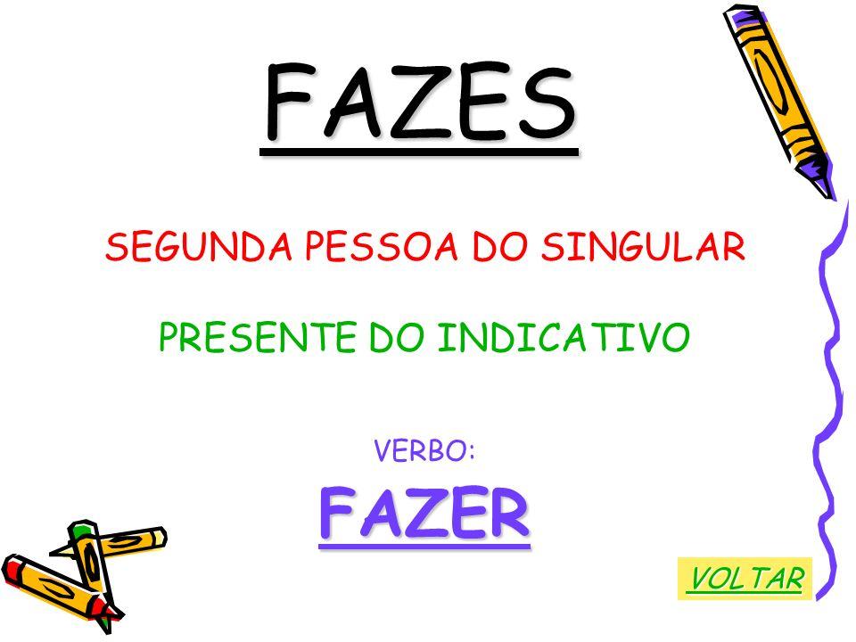 FAZES SEGUNDA PESSOA DO SINGULAR PRESENTE DO INDICATIVO VERBO:FAZER VOLTAR