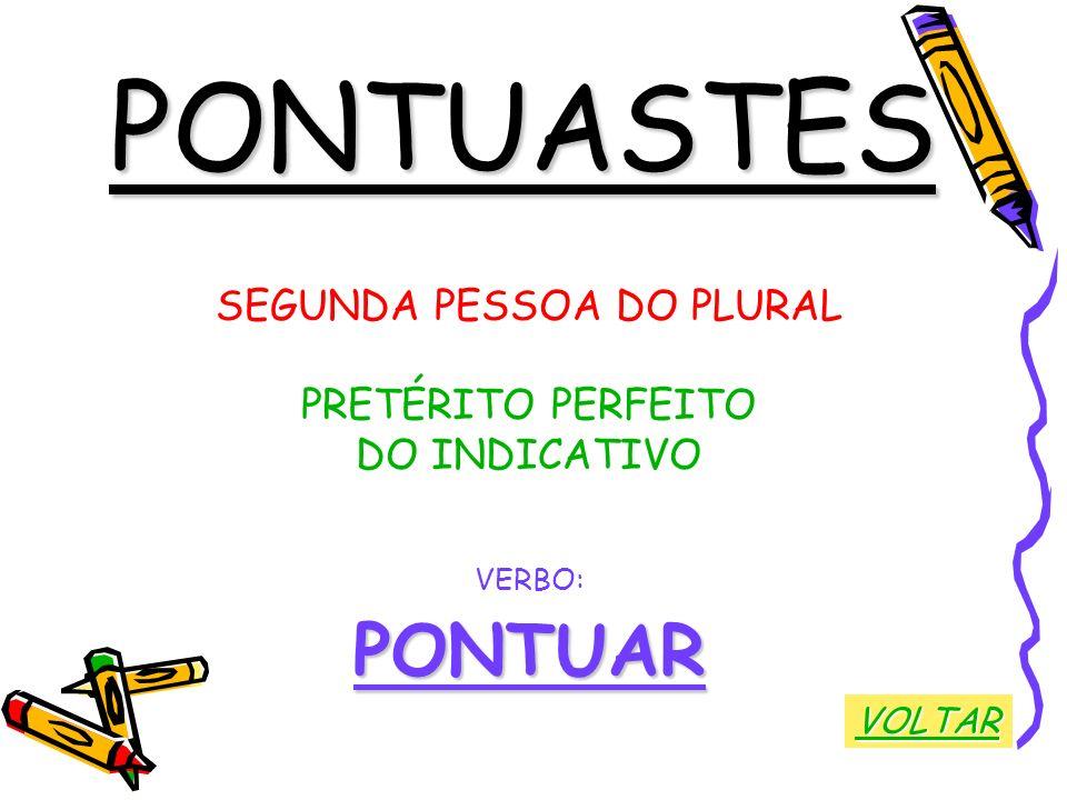 PONTUASTES SEGUNDA PESSOA DO PLURAL PRETÉRITO PERFEITO DO INDICATIVO VERBO:PONTUAR VOLTAR