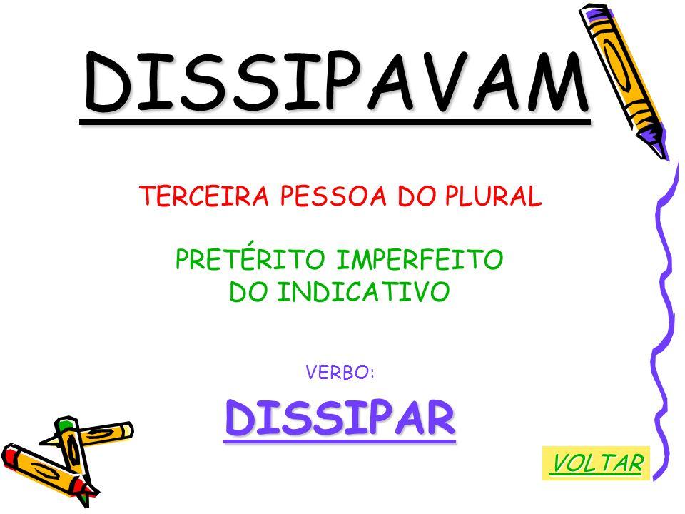 DISSIPAVAM TERCEIRA PESSOA DO PLURAL PRETÉRITO IMPERFEITO DO INDICATIVO VERBO:DISSIPAR VOLTAR