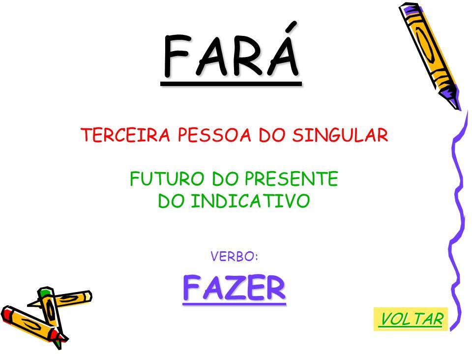 FARÁ TERCEIRA PESSOA DO SINGULAR FUTURO DO PRESENTE DO INDICATIVO VERBO:FAZER VOLTAR