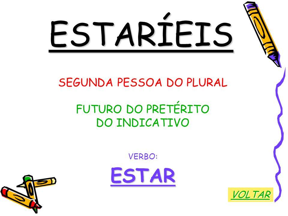 ESTARÍEIS SEGUNDA PESSOA DO PLURAL FUTURO DO PRETÉRITO DO INDICATIVO VERBO:ESTAR VOLTAR
