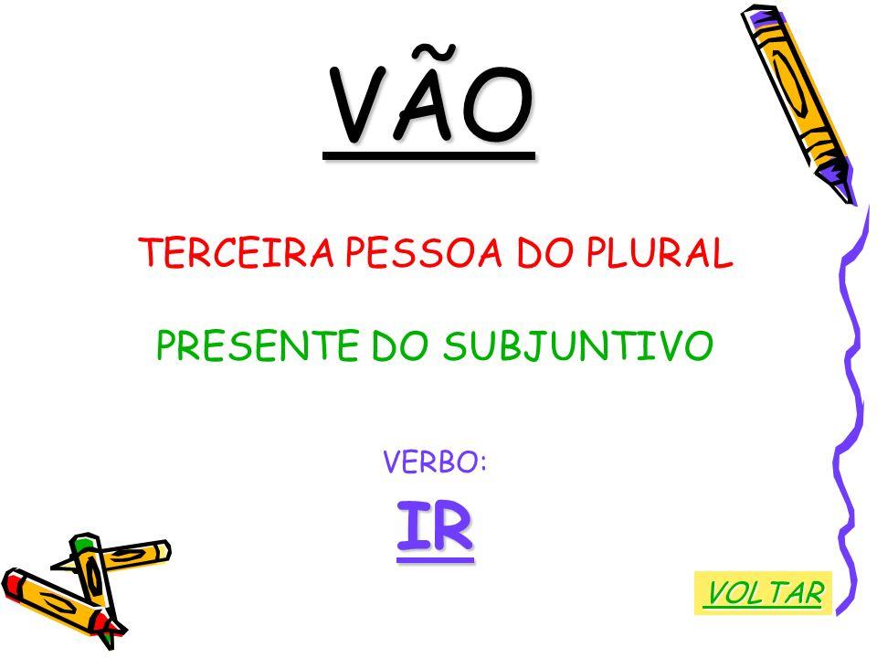 VÃO TERCEIRA PESSOA DO PLURAL PRESENTE DO SUBJUNTIVO VERBO:IR VOLTAR
