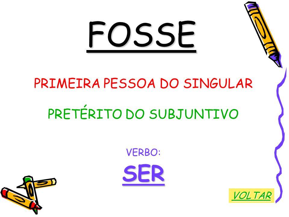 FOSSE PRIMEIRA PESSOA DO SINGULAR PRETÉRITO DO SUBJUNTIVO VERBO:SER VOLTAR