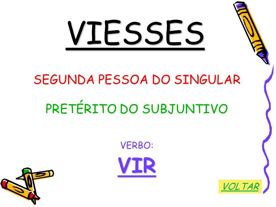 VIESSES SEGUNDA PESSOA DO SINGULAR PRETÉRITO DO SUBJUNTIVO VERBO:VIR VOLTAR