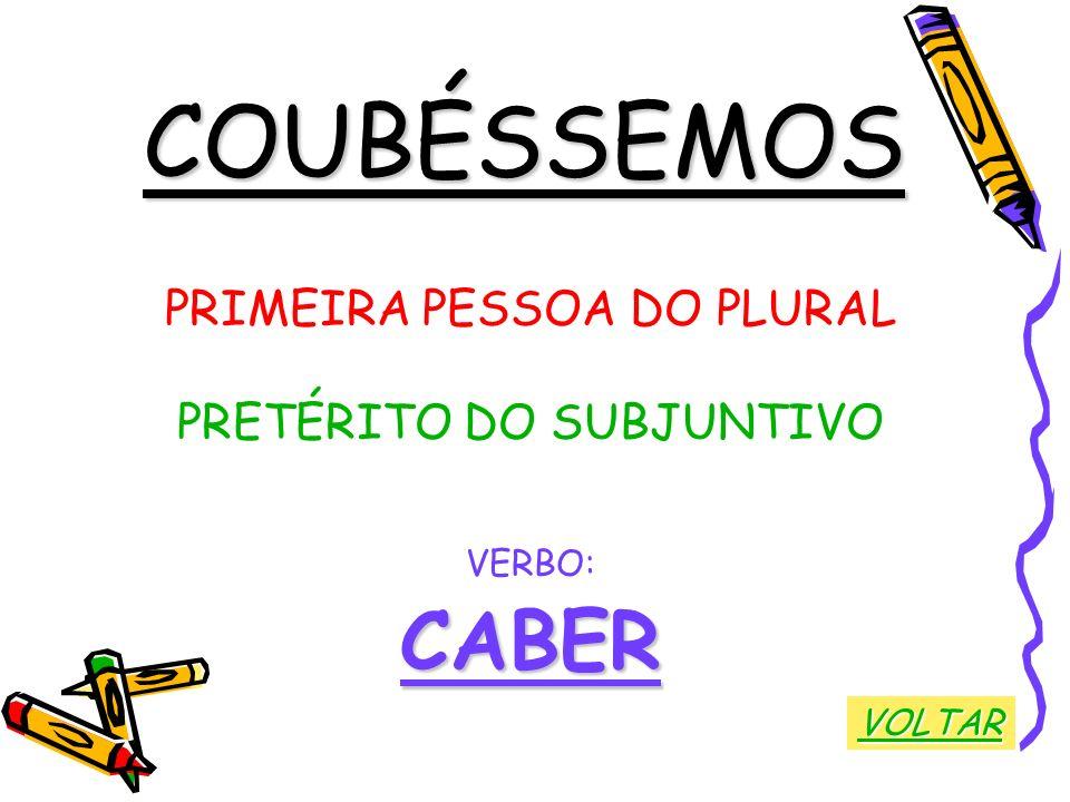 COUBÉSSEMOS PRIMEIRA PESSOA DO PLURAL PRETÉRITO DO SUBJUNTIVO VERBO:CABER VOLTAR