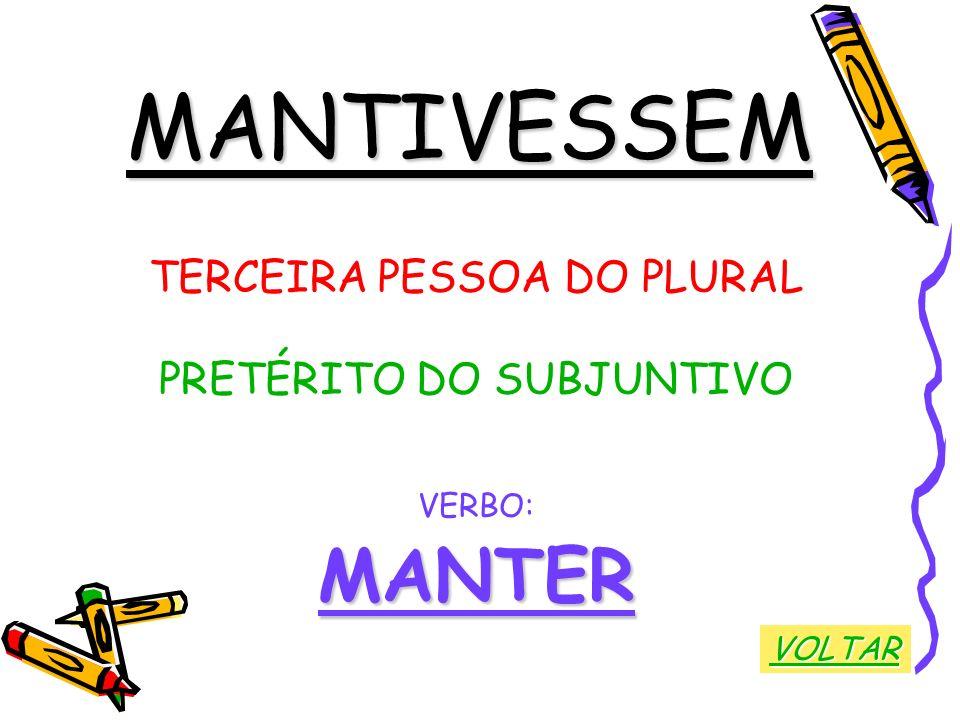MANTIVESSEM TERCEIRA PESSOA DO PLURAL PRETÉRITO DO SUBJUNTIVO VERBO:MANTER VOLTAR