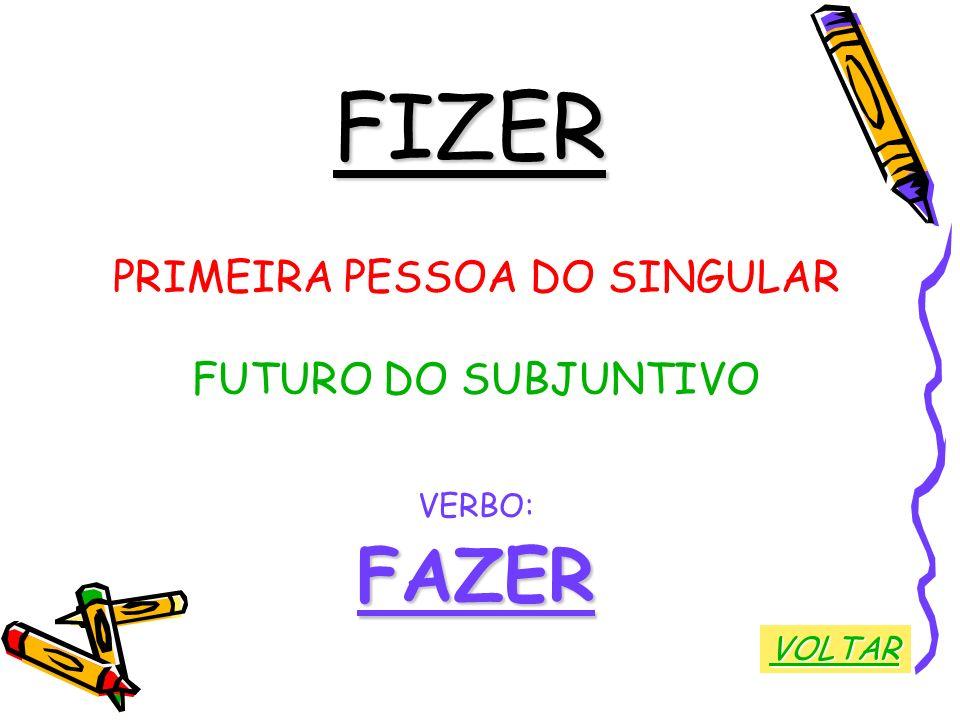 FIZER PRIMEIRA PESSOA DO SINGULAR FUTURO DO SUBJUNTIVO VERBO:FAZER VOLTAR