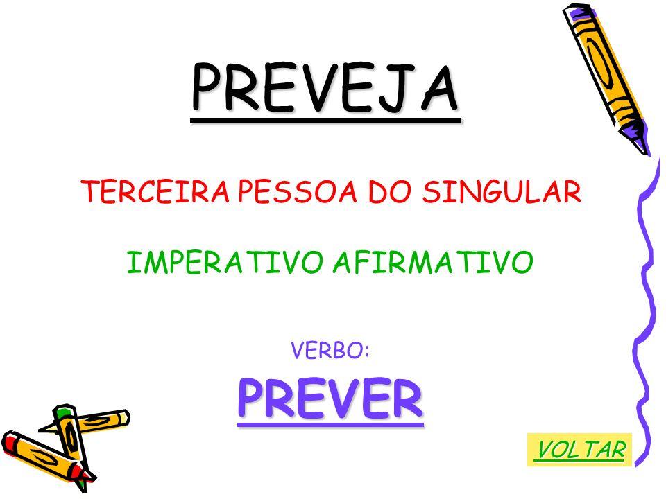 PREVEJA TERCEIRA PESSOA DO SINGULAR IMPERATIVO AFIRMATIVO VERBO:PREVER VOLTAR