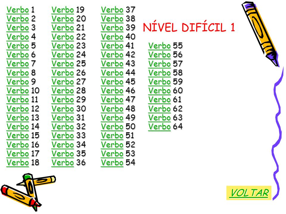 NÍVEL DIFÍCIL 1 VerboVerbo 1 Verbo Verbo 2 Verbo Verbo 3 Verbo Verbo 4 Verbo Verbo 5 Verbo Verbo 6 Verbo Verbo 7 Verbo Verbo 8 Verbo Verbo 9 Verbo Ver