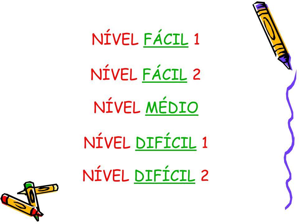 NÍVEL FÁCIL 1FÁCIL NÍVEL FÁCIL 2FÁCIL NÍVEL MÉDIOMÉDIO NÍVEL DIFÍCIL 1DIFÍCIL NÍVEL DIFÍCIL 2DIFÍCIL