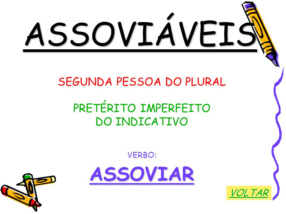 ASSOVIÁVEIS SEGUNDA PESSOA DO PLURAL PRETÉRITO IMPERFEITO DO INDICATIVO VERBO:ASSOVIAR VOLTAR