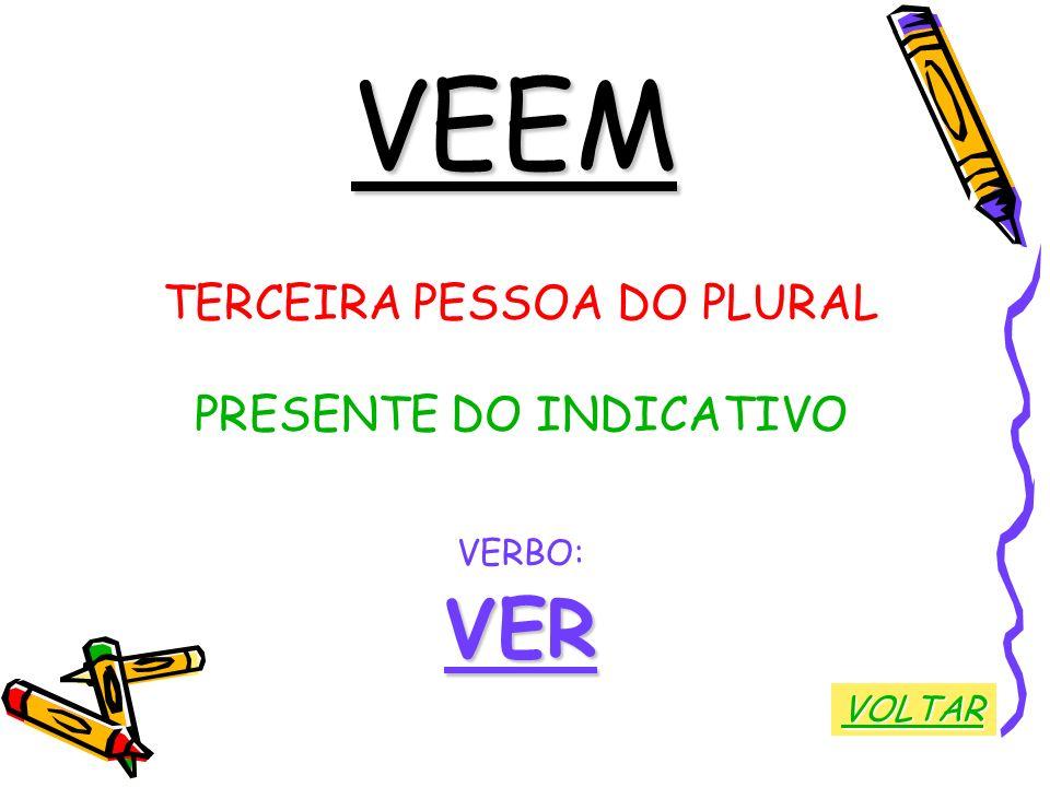 VEEM TERCEIRA PESSOA DO PLURAL PRESENTE DO INDICATIVO VERBO:VER VOLTAR