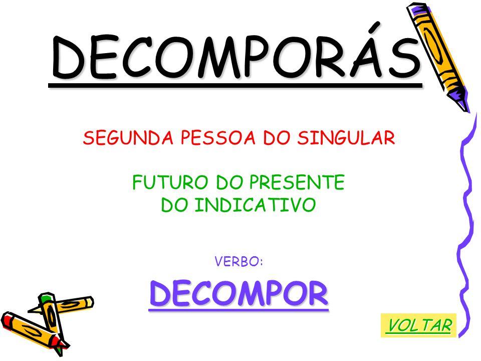 DECOMPORÁS SEGUNDA PESSOA DO SINGULAR FUTURO DO PRESENTE DO INDICATIVO VERBO:DECOMPOR VOLTAR