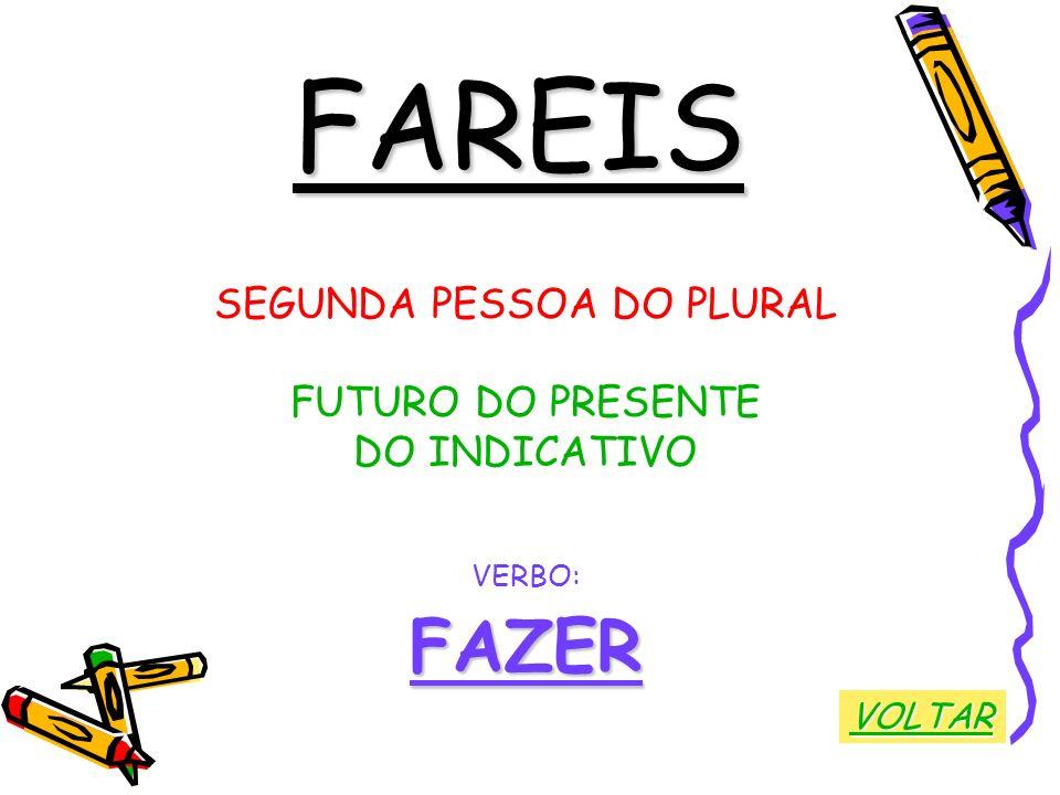 FAREIS SEGUNDA PESSOA DO PLURAL FUTURO DO PRESENTE DO INDICATIVO VERBO:FAZER VOLTAR