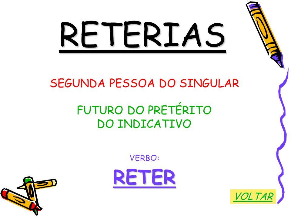 RETERIAS SEGUNDA PESSOA DO SINGULAR FUTURO DO PRETÉRITO DO INDICATIVO VERBO:RETER VOLTAR