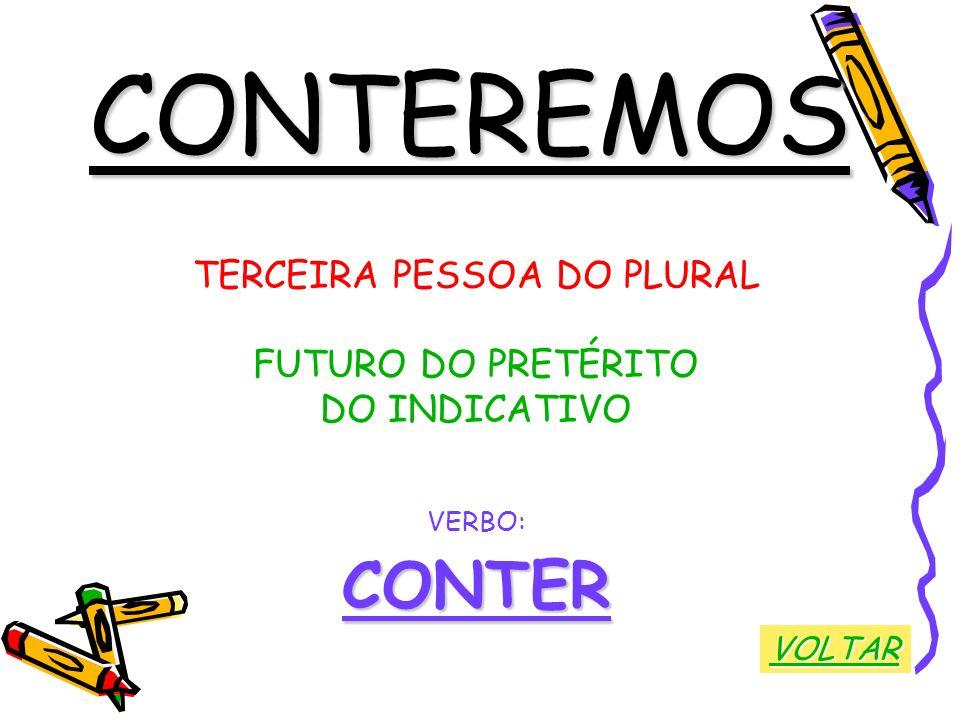 CONTEREMOS TERCEIRA PESSOA DO PLURAL FUTURO DO PRETÉRITO DO INDICATIVO VERBO:CONTER VOLTAR