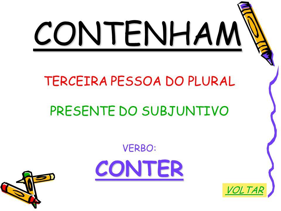 CONTENHAM TERCEIRA PESSOA DO PLURAL PRESENTE DO SUBJUNTIVO VERBO:CONTER VOLTAR