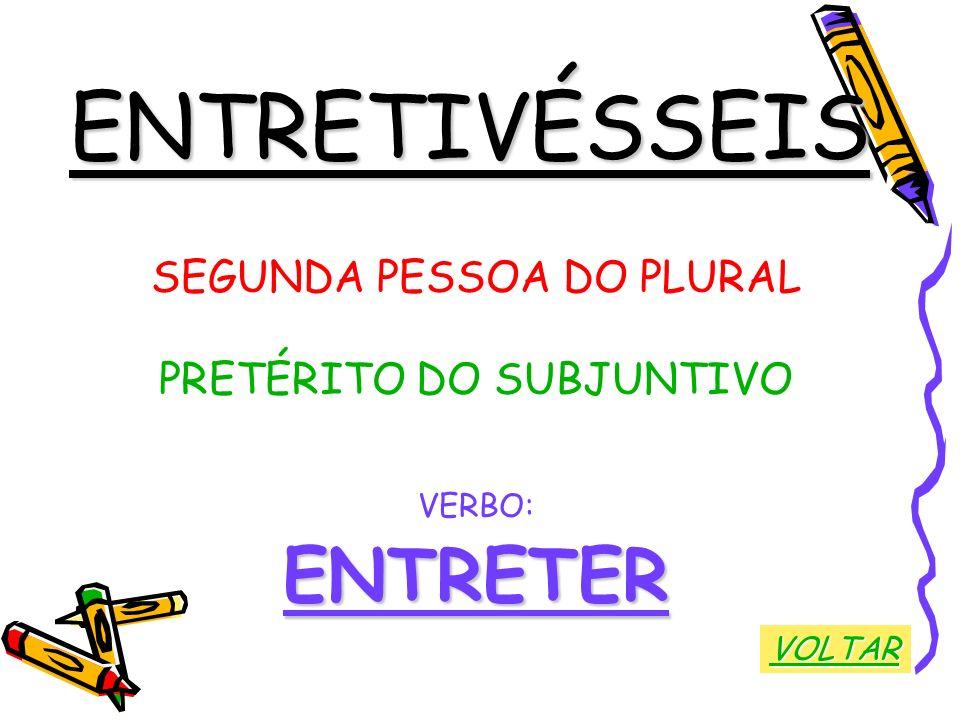 ENTRETIVÉSSEIS SEGUNDA PESSOA DO PLURAL PRETÉRITO DO SUBJUNTIVO VERBO:ENTRETER VOLTAR