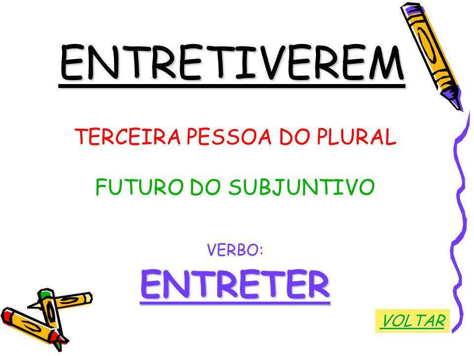 ENTRETIVEREM TERCEIRA PESSOA DO PLURAL FUTURO DO SUBJUNTIVO VERBO:ENTRETER VOLTAR