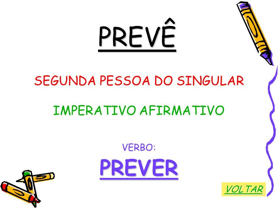 PREVÊ SEGUNDA PESSOA DO SINGULAR IMPERATIVO AFIRMATIVO VERBO:PREVER VOLTAR