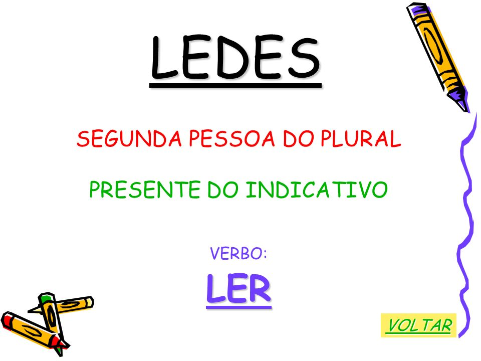 LEDES SEGUNDA PESSOA DO PLURAL PRESENTE DO INDICATIVO VERBO:LER VOLTAR